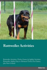 Rottweiler Activities Rottweiler Activities (Tricks, Games & Agility) Includes: Rottweiler Agility, Easy to Advanced Tricks, Fun Games, Plus New Content - Lucas Randall - cover