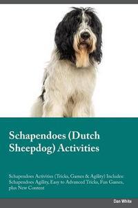 Schapendoes Dutch Sheepdog Activities Schapendoes Activities (Tricks, Games & Agility) Includes: Schapendoes Agility, Easy to Advanced Tricks, Fun Games, Plus New Content - Michael Greene - cover