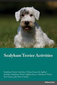 Sealyham Terrier Activities Sealyham Terrier Activities (Tricks, Games & Agility) Includes: Sealyham Terrier Agility, Easy to Advanced Tricks, Fun Games, Plus New Content - Austin Howard - cover