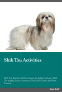 Shih Tzu Activities Shih Tzu Activities (Tricks, Games & Agility) Includes: Shih Tzu Agility, Easy to Advanced Tricks, Fun Games, Plus New Content - Frank Ball - cover