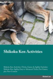 Shikoku Ken Activities Shikoku Ken Activities (Tricks, Games & Agility) Includes: Shikoku Ken Agility, Easy to Advanced Tricks, Fun Games, Plus New Content - Andrew McGrath - cover