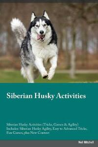 Siberian Husky Activities Siberian Husky Activities (Tricks, Games & Agility) Includes: Siberian Husky Agility, Easy to Advanced Tricks, Fun Games, Plus New Content - Christian Rampling - cover