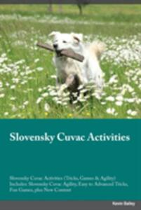 Slovensky Cuvac Activities Slovensky Cuvac Activities (Tricks, Games & Agility) Includes: Slovensky Cuvac Agility, Easy to Advanced Tricks, Fun Games, Plus New Content - Evan Harris - cover