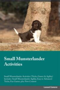 Small Munsterlander Activities Small Munsterlander Activities (Tricks, Games & Agility) Includes: Small Munsterlander Agility, Easy to Advanced Tricks, Fun Games, Plus New Content - Lucas Powell - cover