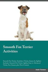 Smooth Fox Terrier Activities Smooth Fox Terrier Activities (Tricks, Games & Agility) Includes: Smooth Fox Terrier Agility, Easy to Advanced Tricks, Fun Games, Plus New Content - Adrian Piper - cover