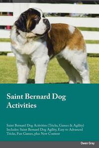 Saint Bernard Dog Activities Saint Bernard Dog Activities (Tricks, Games & Agility) Includes: Saint Bernard Dog Agility, Easy to Advanced Tricks, Fun Games, Plus New Content - Joseph Smith - cover