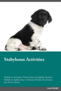 Stabyhoun Activities Stabyhoun Activities (Tricks, Games & Agility) Includes: Stabyhoun Agility, Easy to Advanced Tricks, Fun Games, Plus New Content - Dominic Newman - cover