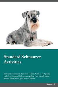 Standard Schnauzer Activities Standard Schnauzer Activities (Tricks, Games & Agility) Includes: Standard Schnauzer Agility, Easy to Advanced Tricks, Fun Games, Plus New Content - Richard Burgess - cover