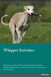 Whippet Activities Whippet Activities (Tricks, Games & Agility) Includes: Whippet Agility, Easy to Advanced Tricks, Fun Games, Plus New Content - Trevor Jackson - cover