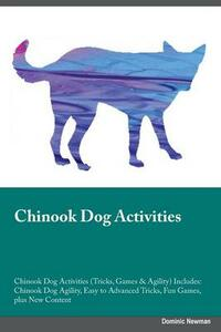 Chinook Dog Activities Chinook Dog Activities (Tricks, Games & Agility) Includes: Chinook Dog Agility, Easy to Advanced Tricks, Fun Games, Plus New Content - Christopher Ferguson - cover