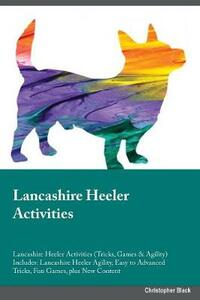 Lancashire Heeler Activities Lancashire Heeler Activities (Tricks, Games & Agility) Includes: Lancashire Heeler Agility, Easy to Advanced Tricks, Fun Games, Plus New Content - Dylan Quinn - cover