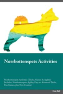 Norrbottenspets Activities Norrbottenspets Activities (Tricks, Games & Agility) Includes: Norrbottenspets Agility, Easy to Advanced Tricks, Fun Games, Plus New Content - Anthony Hodges - cover