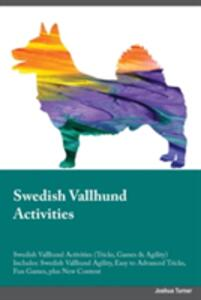 Swedish Vallhund Activities Swedish Vallhund Activities (Tricks, Games & Agility) Includes: Swedish Vallhund Agility, Easy to Advanced Tricks, Fun Games, Plus New Content - Warren Morgan - cover