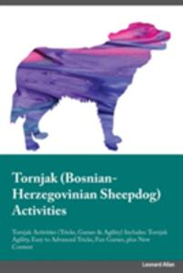 Tornjak Bosnian-Herzegovinian Sheepdog Activities Tornjak Activities (Tricks, Games & Agility) Includes: Tornjak Agility, Easy to Advanced Tricks, Fun Games, Plus New Content - Joshua Graham - cover