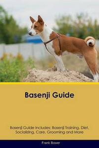 Basenji Guide Basenji Guide Includes: Basenji Training, Diet, Socializing, Care, Grooming, Breeding and More - Frank Bower - cover