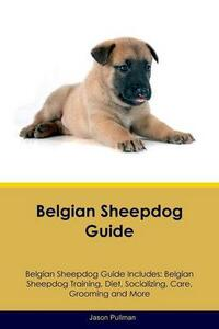Belgian Sheepdog Guide Belgian Sheepdog Guide Includes: Belgian Sheepdog Training, Diet, Socializing, Care, Grooming, Breeding and More - Jason Pullman - cover