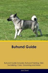 Buhund Guide Buhund Guide Includes: Buhund Training, Diet, Socializing, Care, Grooming, Breeding and More - Jack Dowd - cover