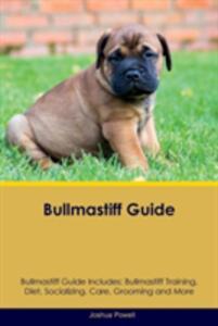 Bullmastiff Guide Bullmastiff Guide Includes: Bullmastiff Training, Diet, Socializing, Care, Grooming, Breeding and More - Joshua Powell - cover