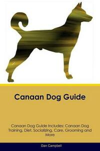 Canaan Dog Guide Canaan Dog Guide Includes: Canaan Dog Training, Diet, Socializing, Care, Grooming, Breeding and More - Dan Campbell - cover