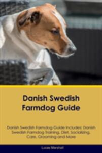Danish Swedish Farmdog Guide Danish Swedish Farmdog Guide Includes: Danish Swedish Farmdog Training, Diet, Socializing, Care, Grooming, Breeding and More - Lucas Marshall - cover