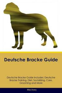 Deutsche Bracke Guide Deutsche Bracke Guide Includes: Deutsche Bracke Training, Diet, Socializing, Care, Grooming, Breeding and More - Max Avery - cover