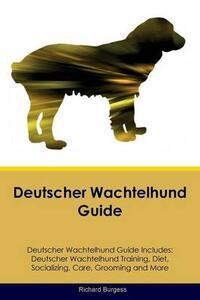 Deutscher Wachtelhund Guide Deutscher Wachtelhund Guide Includes: Deutscher Wachtelhund Training, Diet, Socializing, Care, Grooming, Breeding and More - Richard Burgess - cover