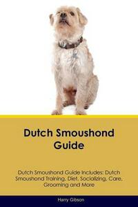 Dutch Smoushond Guide Dutch Smoushond Guide Includes: Dutch Smoushond Training, Diet, Socializing, Care, Grooming, Breeding and More - Harry Gibson - cover