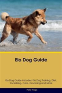ELO Dog Guide ELO Dog Guide Includes: ELO Dog Training, Diet, Socializing, Care, Grooming, Breeding and More - Peter Paige - cover