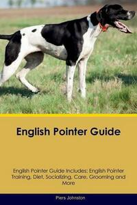 English Pointer Guide English Pointer Guide Includes: English Pointer Training, Diet, Socializing, Care, Grooming, Breeding and More - Piers Johnston - cover