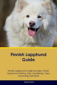 Finnish Lapphund Guide Finnish Lapphund Guide Includes: Finnish Lapphund Training, Diet, Socializing, Care, Grooming, Breeding and More - Boris Harris - cover