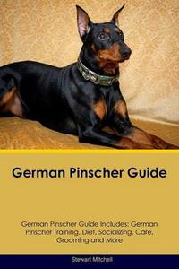 German Pinscher Guide German Pinscher Guide Includes: German Pinscher Training, Diet, Socializing, Care, Grooming, Breeding and More - Stewart Mitchell - cover