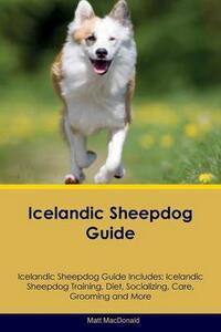 Icelandic Sheepdog Guide Icelandic Sheepdog Guide Includes: Icelandic Sheepdog Training, Diet, Socializing, Care, Grooming, Breeding and More - Matt MacDonald - cover