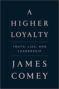 A Higher Loyalty: Truth, Lies, and Leadership - James Comey - cover