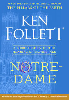 Notre-Dame: A Short History of the Meaning of Cathedrals - Ken Follett - cover