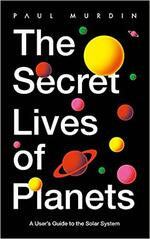 The Secret Lives of Planets: A User's Guide to the Solar System - BBC Sky At Night's Best Astronomy and Space Books of 2019
