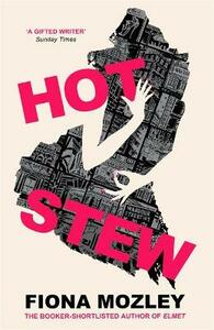 Libro in inglese Hot Stew: the new novel from the Booker-shortlisted author of Elmet Fiona Mozley