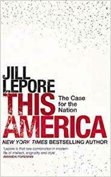 This America: The Case for the Nation - Jill Lepore - cover