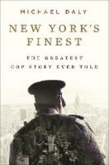 New York's Finest: The Greatest Stories of the NYPD and the Hero Cops Who Save the City - Michael Daly - cover
