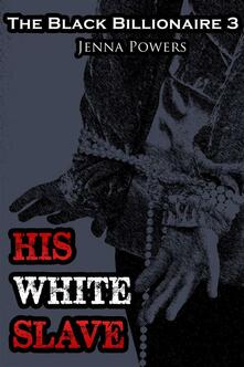 His white slave. The black billionaire. Vol. 3