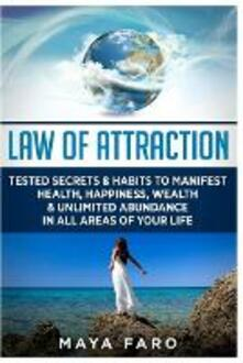 Law of Attraction: Tested Secrets & Habits to Manifest Health, Happiness, Wealth & Unlimited Abundance in All Areas of Your Life