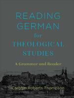 Reading German for Theological Studies: A Grammar and Reader