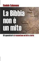 La Bibbia Non   Un Mito: Gli Speculatori CI Raccontano Un'altra Storia