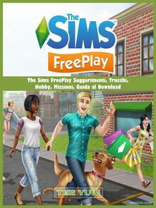 The Sims Freeplay Suggerimenti, Trucchi,  Hobby, Missioni, Guida Al Download - Hiddenstuff Entertainment - ebook