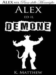 Alex Ed Il Demone (Alex Nel Paese Delle Meraviglie Vol. 6) - K. Matthew - ebook