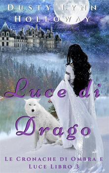 Luce di Drago - Dusty Lynn Holloway - ebook