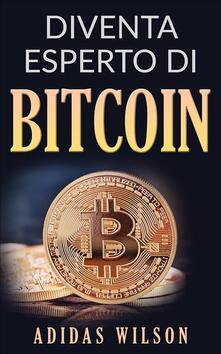 Diventa esperto di Bitcoin - Adidas Wilson - ebook