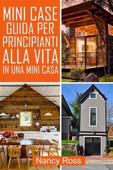 Mini Case Guida per Principianti alla Vita in una Mini Casa - Nancy Ross - ebook