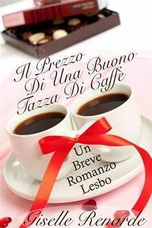 Il Prezzo Di Una Buona Tazza Di Caffe: Un Breve Romanzo Lesbo - Giselle Renarde - ebook