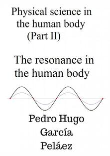 Physical Science in the Human Body (part II) the Resonance in the Human Body