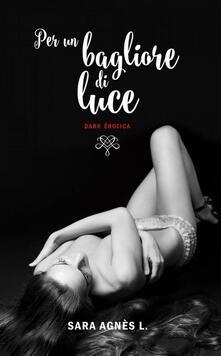 Per Un Bagliore Di Luce - Sara Agnès L. - ebook